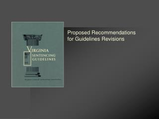 Proposed Recommendations  for Guidelines Revisions