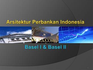 Arsitektur Perbankan  Indonesia Basel I & Basel II