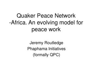 Quaker Peace Network -Africa. An evolving model for peace work