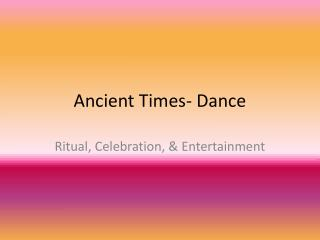 Ancient Times- Dance