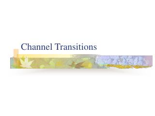 Channel Transitions