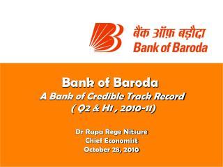 Bank of Baroda A Bank of Credible Track Record  ( Q2 & H1 , 2010-11) Dr Rupa Rege Nitsure