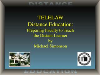 TELELAW Distance Education: Preparing Faculty to Teach the Distant Learner by Michael Simonson