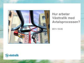Hur arbetar  Västtrafik med Avtalsprocessen? 2011-10-05