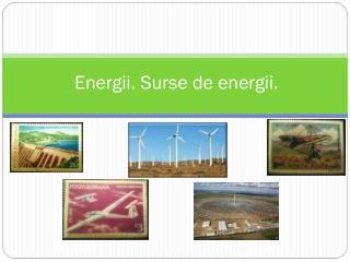 Energii. Surse de energii.