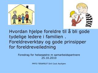 Foredrag for helsesøstre m samarbeidspartnere 25.10.2010 PMTO TERAPEUT Siril Cock Aschjem