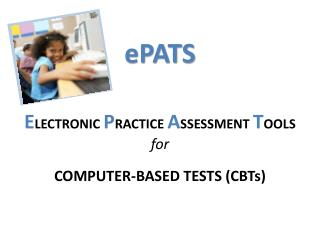 ePATS E LECTRONIC  P RACTICE  A SSESSMENT  T OOLS  for COMPUTER-BASED  TESTS (CBTs)