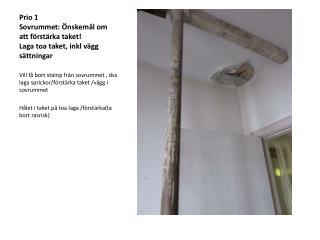Prio  1 Sovrummet: �nskem�l om att f�rst�rka taket! Laga toa taket,  inkl  v�gg s�ttningar