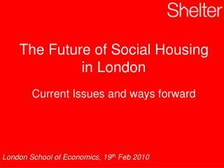 The Future of Social Housing in London Current Issues and ways forward