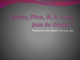 Lettres , Pline, IX, 6, «Les jeux du cirque»