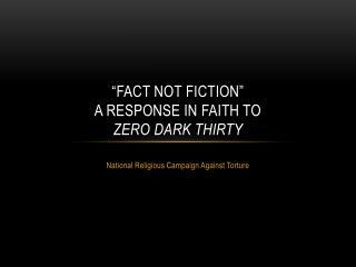 """FACT NOT FICTION"" A Response in faith to  Zero Dark Thirty"