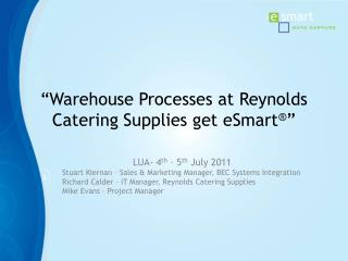 """""""Warehouse  Processes  at Reynolds  Catering Supplies  get  eSmart ® """""""
