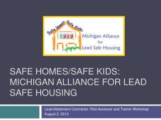 Safe Homes/Safe Kids: Michigan Alliance For Lead Safe Housing