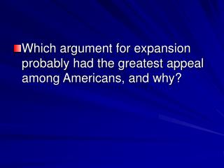 Which argument for expansion probably had the greatest appeal among Americans, and why?