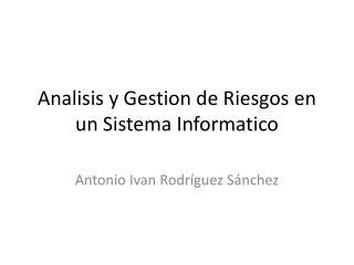 Analisis  y  Gestion  de Riesgos en un Sistema  Informatico