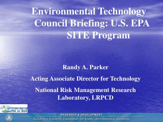 Environmental Technology              		Council Briefing: U.S. EPA 				SITE Program