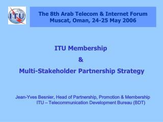 The 8th Arab Telecom & Internet Forum Muscat, Oman, 24-25 May 2006