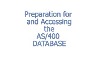 Preparation for  and Accessing  the  AS/400   DATABASE