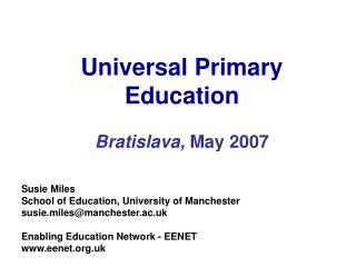 Universal Primary Education   Bratislava, May 2007