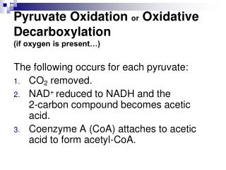 Pyruvate Oxidation  or  Oxidative Decarboxylation (if oxygen is present…)