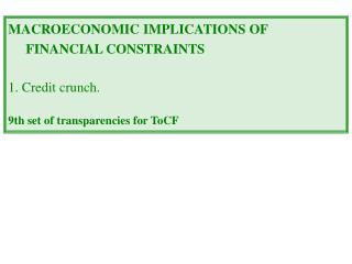 MACROECONOMIC IMPLICATIONS OF FINANCIAL CONSTRAINTS 1. Credit crunch.