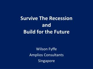 Survive The Recession and  Build for the Future