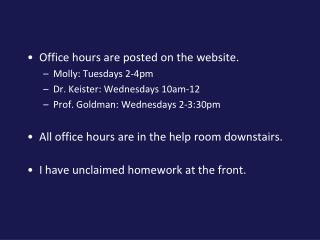 Office hours are posted on the website. Molly: Tuesdays 2-4pm Dr. Keister: Wednesdays 10am-12