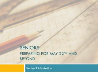 Seniors: preparing for may  22 nd and beyond