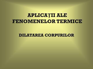 APLICA Ţ II ALE FENOMENELOR TERMICE