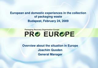 European and domestic experiences in the collection of packaging waste Budapest, February 24, 2009