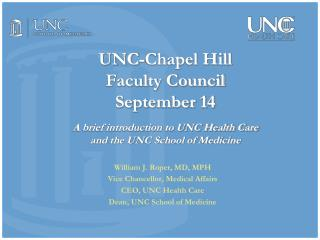 William J. Roper, MD, MPH Vice Chancellor, Medical Affairs CEO, UNC Health Care