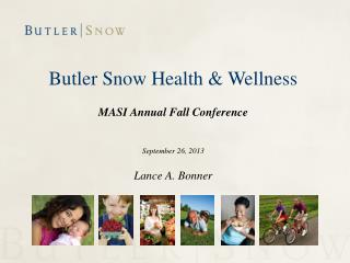 Butler Snow Health & Wellness MASI Annual Fall Conference September 26, 2013 Lance A.  Bonner