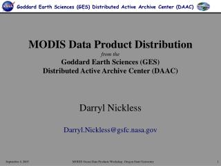 MODIS Data Product Distribution  from the  Goddard Earth Sciences GES  Distributed Active Archive Center DAAC     Darryl
