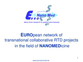 E URO pean network of  transnational collaborative RTD projects  in the field of  NANOMED icine