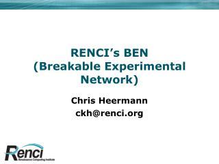 RENCI's BEN (Breakable Experimental Network)
