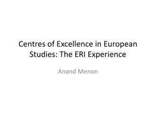 Centres of Excellence in European Studies: The ERI Experience