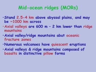 Mid-ocean ridges (MORs)