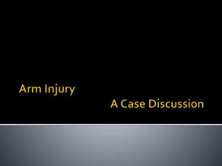 Arm Injury  A Case Discussion