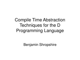 Compile Time Abstraction Techniques for the D Programming Language
