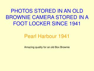 PHOTOS STORED IN AN OLD BROWNIE CAMERA STORED IN A FOOT LOCKER SINCE 1941