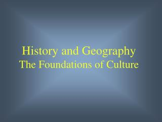 History and Geography The Foundations of Culture