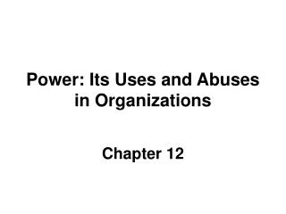 Power: Its Uses and Abuses in Organizations