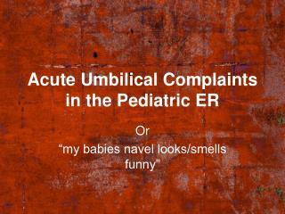 Acute Umbilical Complaints in the Pediatric ER