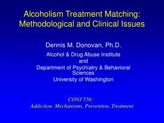 Alcoholism Treatment Matching:  Methodological and Clinical Issues