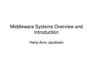 Middleware Systems Overview and Introduction