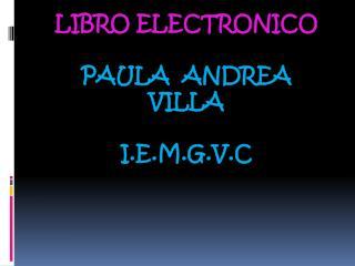 LIBRO ELECTRONICO PAULA  ANDREA   VILLA  I.E.M.G.V.C