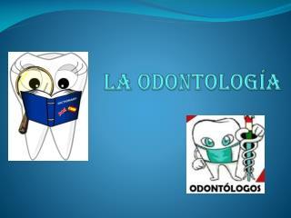La odontología