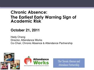 Chronic Absence:    	The Earliest Early Warning Sign of Academic Risk 	October 21, 2011