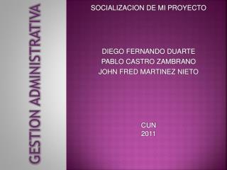 SOCIALIZACION DE MI PROYECTO DIEGO FERNANDO DUARTE PABLO CASTRO ZAMBRANO JOHN FRED MARTINEZ NIETO