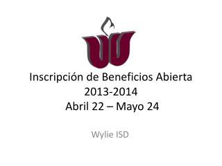 Inscripción  de Beneficios Abierta  2013-2014  Abril 22 – Mayo 24